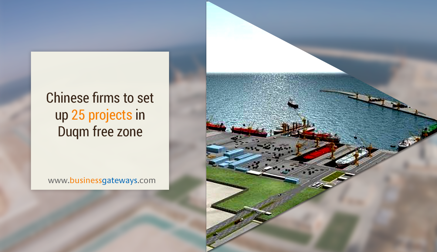 Chinese firms to set up projects in Duqm free zone