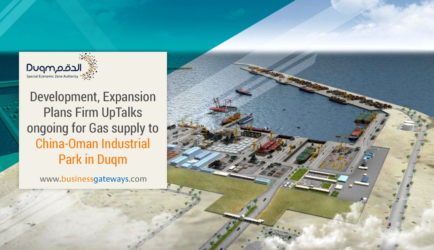 Talks ongoing for gas supply to China-Oman Industrial Park in Duqm